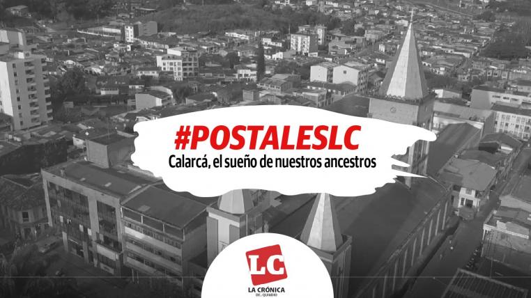 #PostalesLC   Calarcá, el sueño de nuestros ancestros
