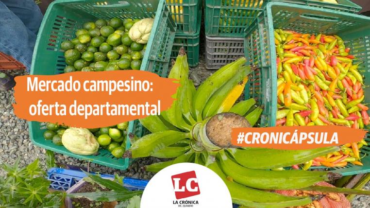 #Cronicápsula   Mercado campesino: oferta departamental