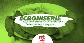 #Croniserie | Recorriendo nuestra tradición cafetera cap. 4