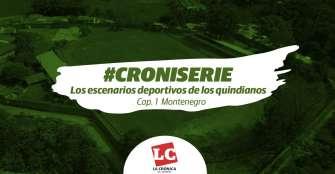 #Croniserie |  Los escenarios deportivos de los quindianos Cap 1. Montenegro