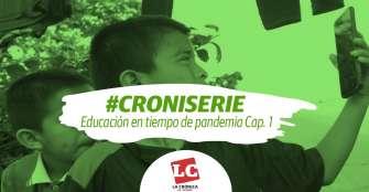 #Croniserie | Educación en tiempo de pandemia Cap. 1
