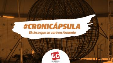 #Cronicápsula | El circo que se varó en Armenia