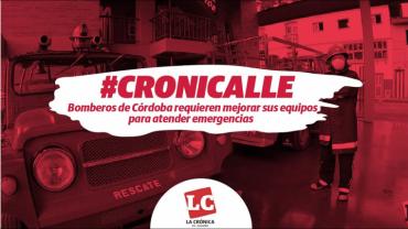 #Cronicalle | Bomberos de Córdoba requieren mejorar sus equipos para atender emergencias