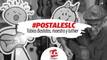 #PostalesLC | Tobías Bastidas, maestro y luthier