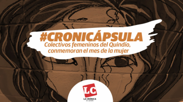 #Cronicápsula | Colectivos femeninos del Quindío, conmemoran el mes de la mujer.